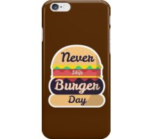 Never Skip Burger Day iPhone Case/Skin
