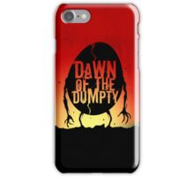 Dawn of the Dumpty - iPhone Edition iPhone Case/Skin