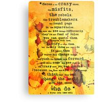 to the crazy ones, misfits, troublemakers and square pegs. Metal Print