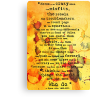 to the crazy ones, misfits, troublemakers and square pegs. Canvas Print