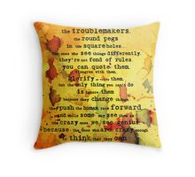 to the crazy ones, misfits, troublemakers and square pegs. Throw Pillow