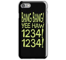 BANG BANG YEE HAW 1234 1234 iPhone Case/Skin