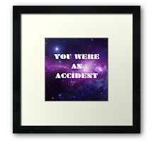 You Were an Accident Framed Print