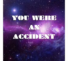 You Were an Accident Photographic Print