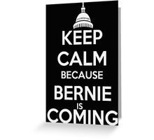 Keep Calm Because Bernie is Coming Greeting Card