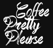 coffee pretty please black and white by Vana Shipton