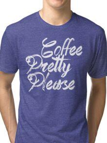 coffee pretty please black and white Tri-blend T-Shirt