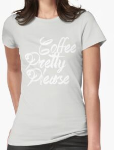 coffee pretty please black and white Womens Fitted T-Shirt