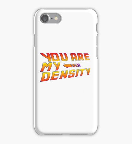 You are my Density! Back To the Future... iPhone Case/Skin
