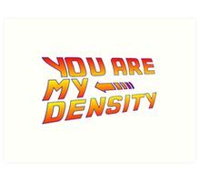 You are my Density! Back To the Future... Art Print