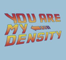 You are my Density! Back To the Future... Baby Tee