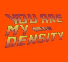 You are my Density! Back To the Future... Kids Clothes