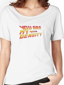 You are my Density! Back To the Future... Women's Relaxed Fit T-Shirt