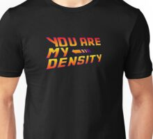 You are my Density! Back To the Future... Unisex T-Shirt
