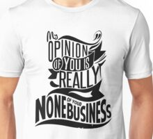 My opinion of you is none of your business Unisex T-Shirt