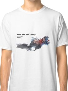 Keep The Explosives Goin'! Classic T-Shirt