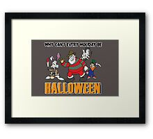 Why Can't Every Holiday Be Halloween? Framed Print