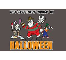 Why Can't Every Holiday Be Halloween? Photographic Print