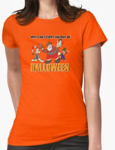 Why Can't Every Holiday Be Halloween? Womens Fitted T-Shirt