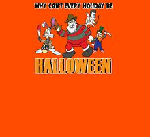 Why Can't Every Holiday Be Halloween? Unisex T-Shirt