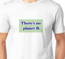 There's No Planet B Unisex T-Shirt