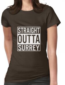 Straight Outta Surrey Womens Fitted T-Shirt