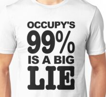 Occupy's 99% Is A Big Lie Unisex T-Shirt