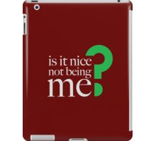 IS IT NICE NOT BEING ME? iPad Case/Skin