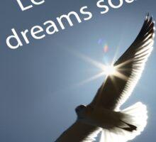Let Your Dreams Soar! Seagull Version 2 Sticker