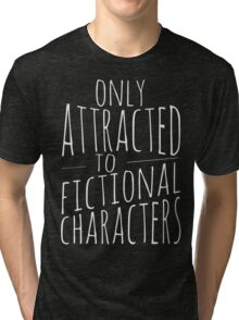 only attracted to fictional characters (2) Tri-blend T-Shirt