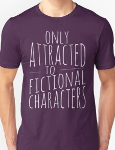 only attracted to fictional characters (2) T-Shirt