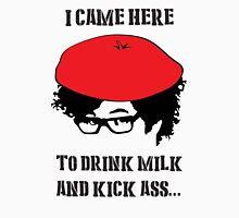 Drink Milk and Kick Ass !  Unisex T-Shirt