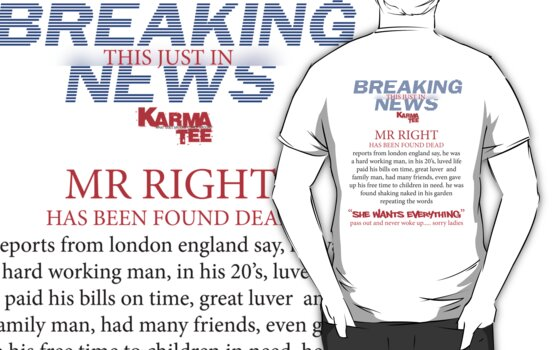 "BREAKING NEWS   ""mr right is dead"" by KARMA TEES  karma view photography"