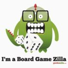I'm A Board Game Zilla by geekszilla