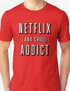 Netflix and chill addict T-Shirt