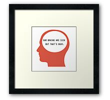 Our Brains are sick but thats okay Framed Print