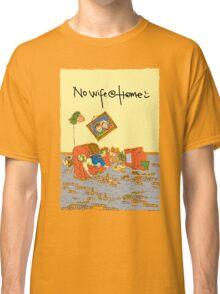 No wife @ home Classic T-Shirt