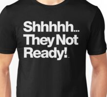 Shhhh... They not ready!! Be Dope Anyway Threads Unisex T-Shirt
