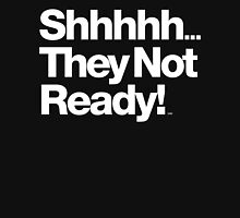 Shhhh... They not ready!! Be Dope Anyway Threads T-Shirt