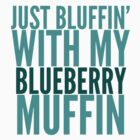 Just Bluffin' With My Muffin by governmentgagas