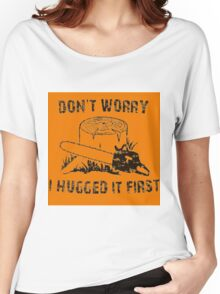 Don't Worry I Hugged It First  stihl orange Women's Relaxed Fit T-Shirt