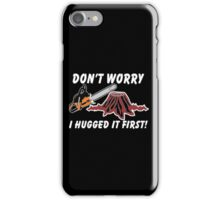 Don't Worry I Hugged It First iPhone Case/Skin