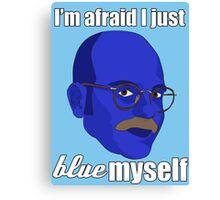I'm afraid I just blue myself Canvas Print