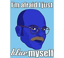 I'm afraid I just blue myself Photographic Print