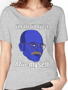 I'm afraid I just blue myself Women's Relaxed Fit T-Shirt