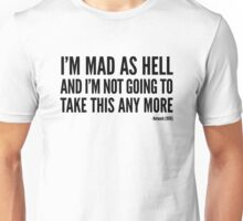 I'm Mad As Hell And I'm Not Going To Take This Any More Unisex T-Shirt