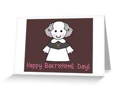 Happy Bartolomé Day! Greeting Card