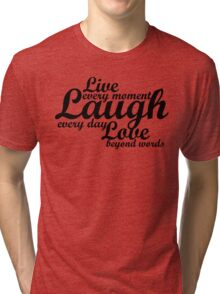 Live every moment Laugh everyday Love beyond words Tri-blend T-Shirt