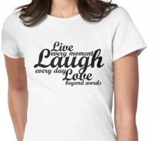 Live every moment Laugh everyday Love beyond words Womens Fitted T-Shirt