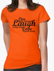 Live every moment Laugh everyday Love beyond words T-Shirt